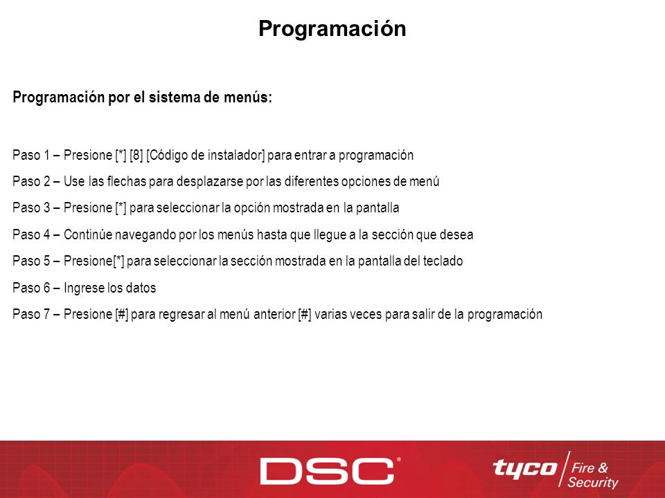 Programación Programación por el sistema de menús: Paso 1 – Presione [*] [8] [Código de instalador] para entrar a programación Paso 2 – Use las flecha