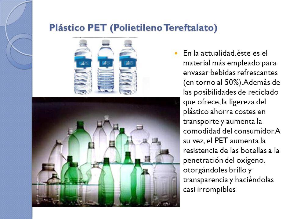 Plástico PET (Polietileno Tereftalato) En la actualidad, éste es el material más empleado para envasar bebidas refrescantes (en torno al 50%). Además