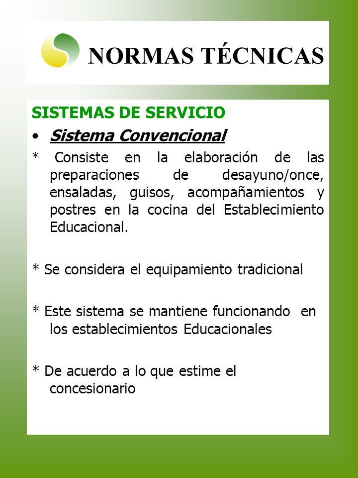NORMAS TÉCNICAS SISTEMAS DE SERVICIO Sistema Convencional * Consiste en la elaboración de las preparaciones de desayuno/once, ensaladas, guisos, acomp
