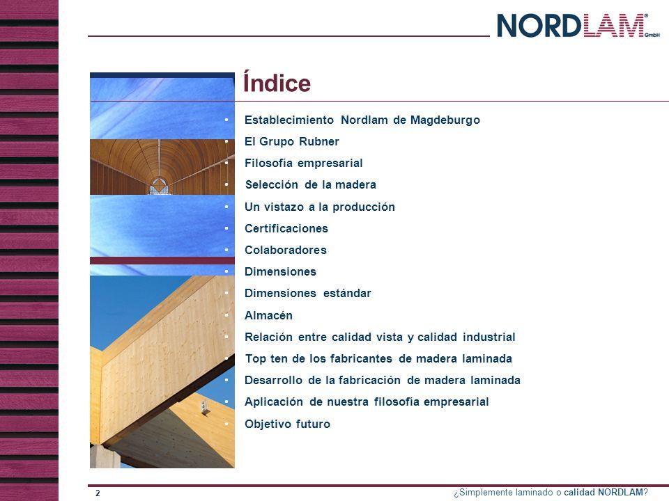 ¿Simplemente laminado o calidad NORDLAM.13 Dimensiones Longitud máx.24.000 mm Longitud mín.