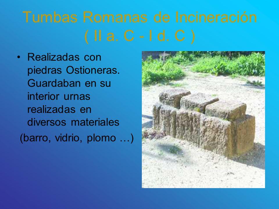 Tumbas Romanas de Incineración ( II a. C - I d. C ) Realizadas con piedras Ostioneras. Guardaban en su interior urnas realizadas en diversos materiale