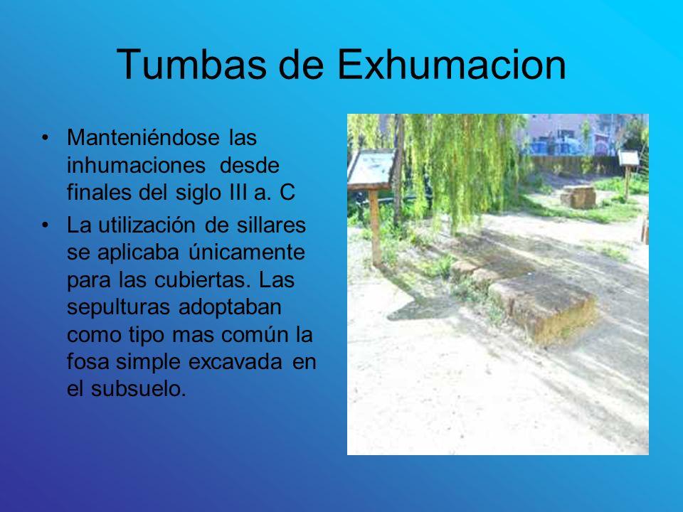 Tumbas de Exhumacion Manteniéndose las inhumaciones desde finales del siglo III a. C La utilización de sillares se aplicaba únicamente para las cubier