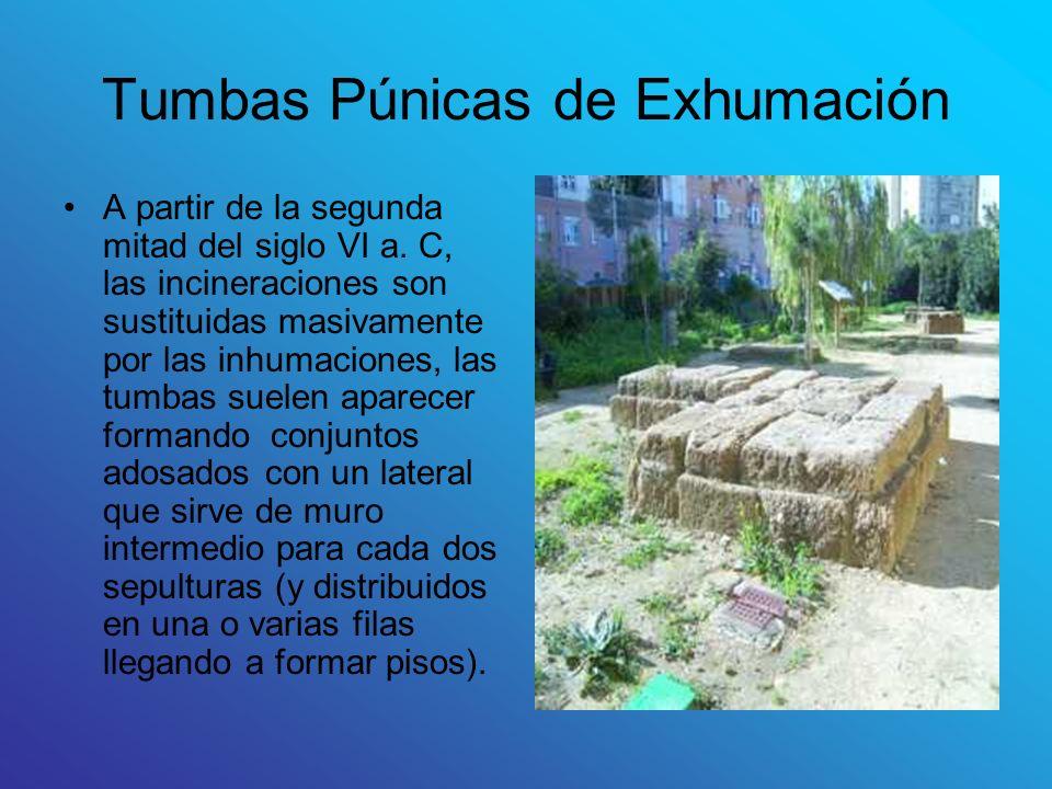 Tumbas Púnicas de Exhumación A partir de la segunda mitad del siglo VI a. C, las incineraciones son sustituidas masivamente por las inhumaciones, las