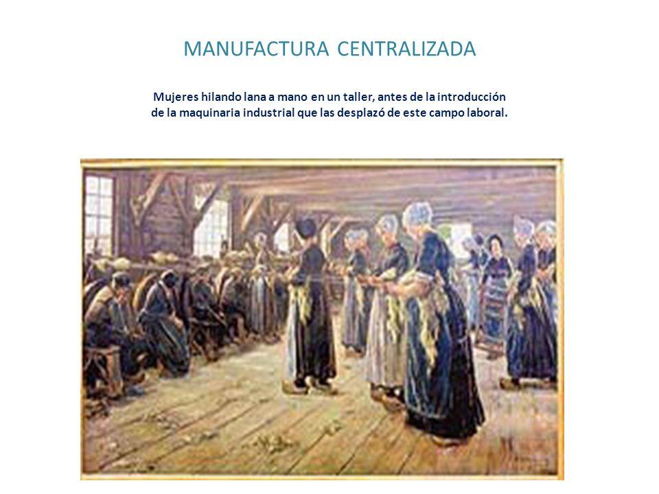 MANUFACTURA CENTRALIZADA Mujeres hilando lana a mano en un taller, antes de la introducción de la maquinaria industrial que las desplazó de este campo