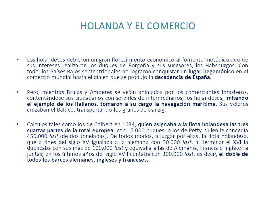 HOLANDA Y EL COMERCIO Los holandeses debieron un gran florecimiento económico al fomento metódico que de sus intereses realizaron los duques de Borgoñ