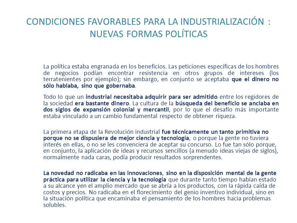 CONDICIONES FAVORABLES PARA LA INDUSTRIALIZACIÓN : NUEVAS FORMAS POLÍTICAS La política estaba engranada en los beneficios. Las peticiones específicas