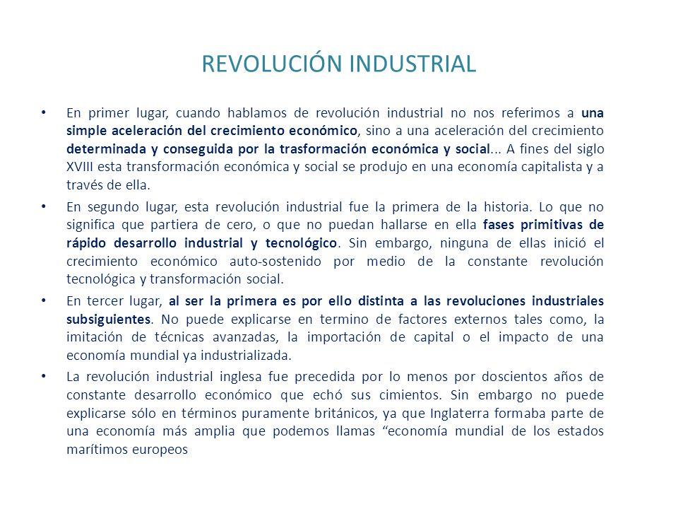 REVOLUCIÓN INDUSTRIAL En primer lugar, cuando hablamos de revolución industrial no nos referimos a una simple aceleración del crecimiento económico, s