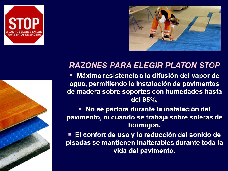 RAZONES PARA ELEGIR PLATON STOP Máxima resistencia a la difusión del vapor de agua, permitiendo la instalación de pavimentos de madera sobre soportes con humedades hasta del 95%.