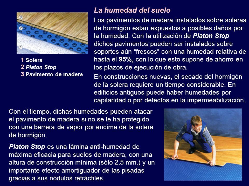 1 Solera 2 Platon Stop 3 Pavimento de madera La humedad del suelo Los pavimentos de madera instalados sobre soleras de hormigón estan expuestos a posibles daños por la humedad.