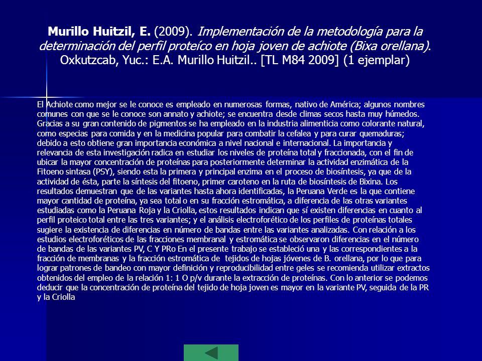 Tesis Murillo Huitzil, E. (2009). Implementación de la metodología para la determinación del perfil proteíco en hoja joven de achiote (Bixa orellana).