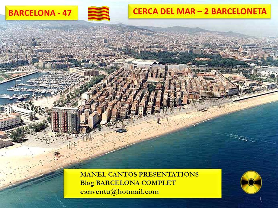 BARCELONA - 47 CERCA DEL MAR – 2 BARCELONETA MANEL CANTOS PRESENTATIONS Blog BARCELONA COMPLET canventu@hotmail.com MANEL CANTOS PRESENTATIONS Blog BA