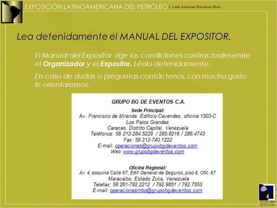 Lea detenidamente el MANUAL DEL EXPOSITOR. El Manual del Expositor rige las condiciones contractuales entre el Organizador y el Expositor. Léalo deten