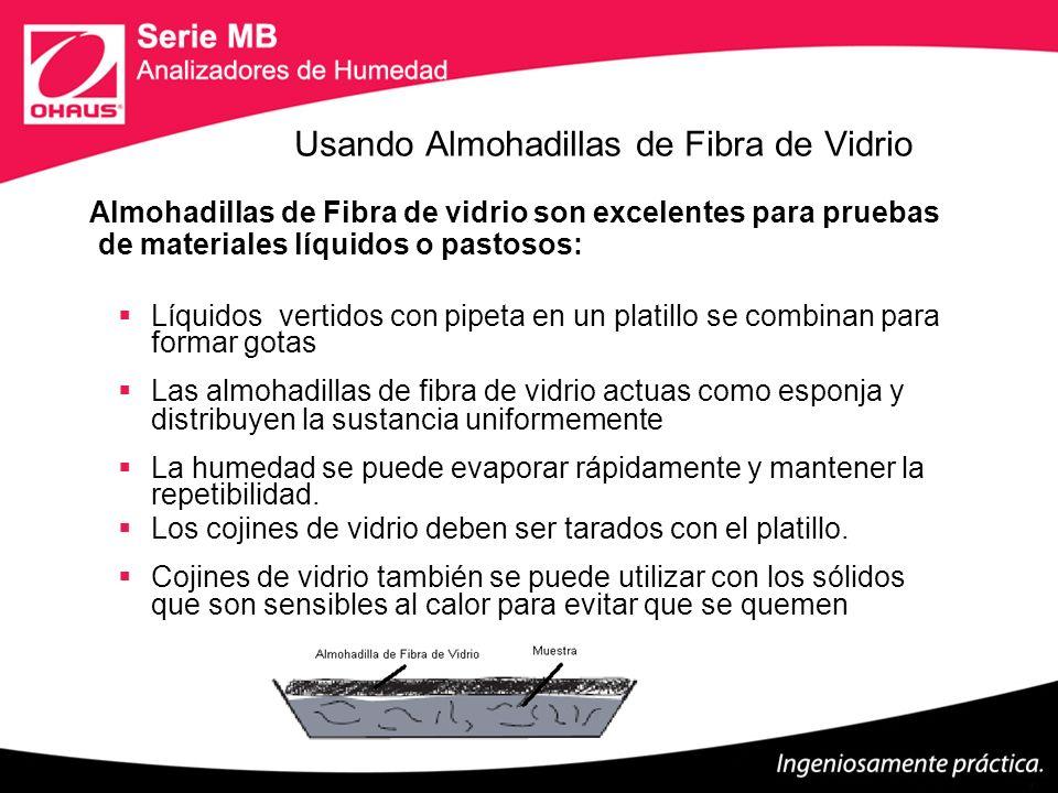 Usando Almohadillas de Fibra de Vidrio Almohadillas de Fibra de vidrio son excelentes para pruebas de materiales líquidos o pastosos: Líquidos vertido