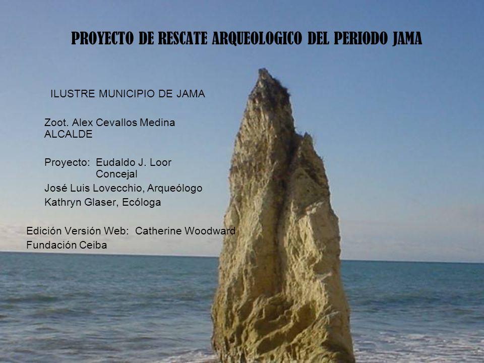 ILUSTRE MUNICIPIO DE JAMA Zoot. Alex Cevallos Medina ALCALDE Proyecto: Eudaldo J. Loor Concejal José Luis Lovecchio, Arqueólogo Kathryn Glaser, Ecólog
