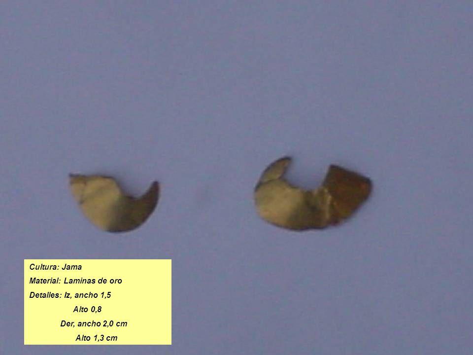 Cultura: Jama Material: Laminas de oro Detalles: Iz, ancho 1,5 Alto 0,8 Der, ancho 2,0 cm Alto 1,3 cm