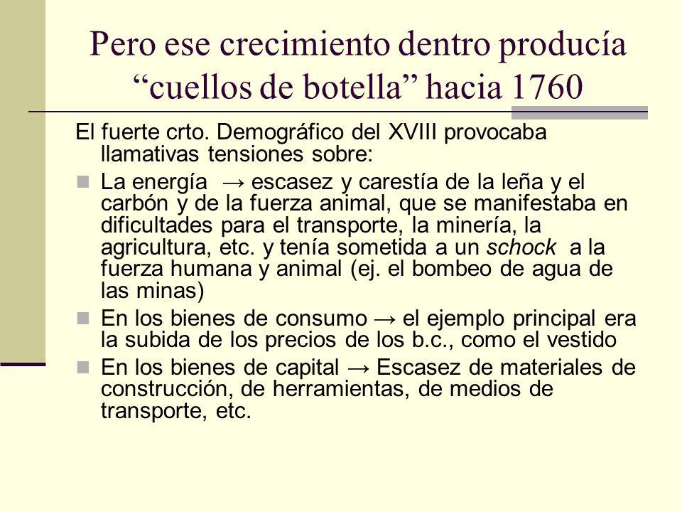 Pero ese crecimiento dentro producía cuellos de botella hacia 1760 El fuerte crto. Demográfico del XVIII provocaba llamativas tensiones sobre: La ener
