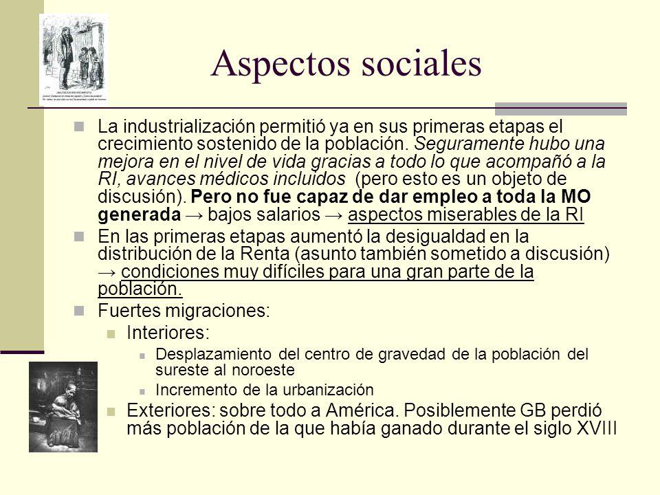 Aspectos sociales La industrialización permitió ya en sus primeras etapas el crecimiento sostenido de la población. Seguramente hubo una mejora en el