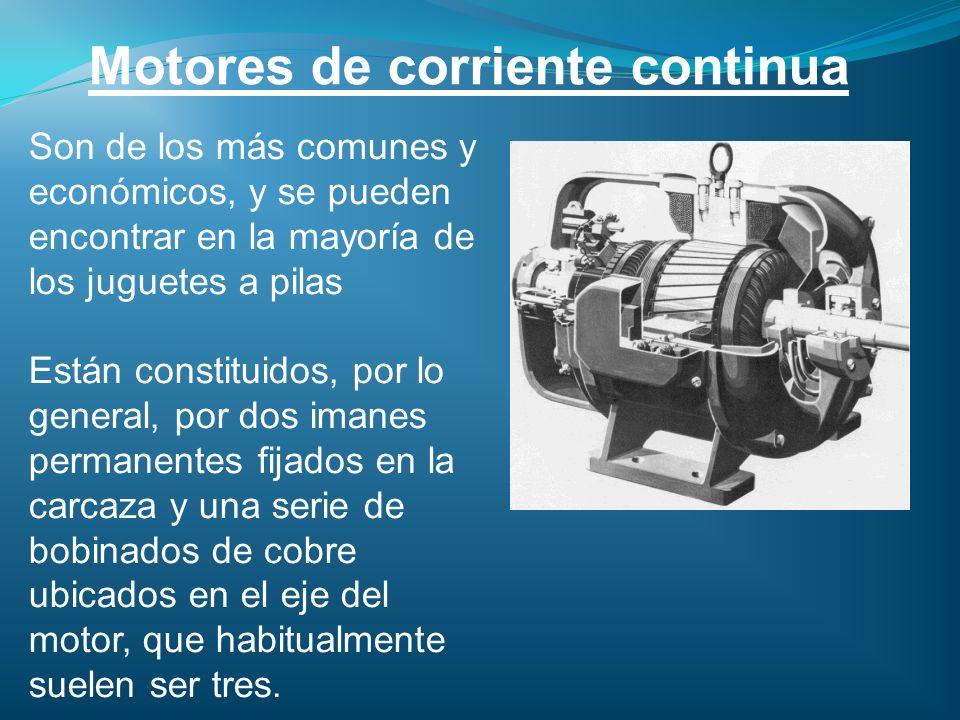 Motores de corriente continua Son de los más comunes y económicos, y se pueden encontrar en la mayoría de los juguetes a pilas Están constituidos, por