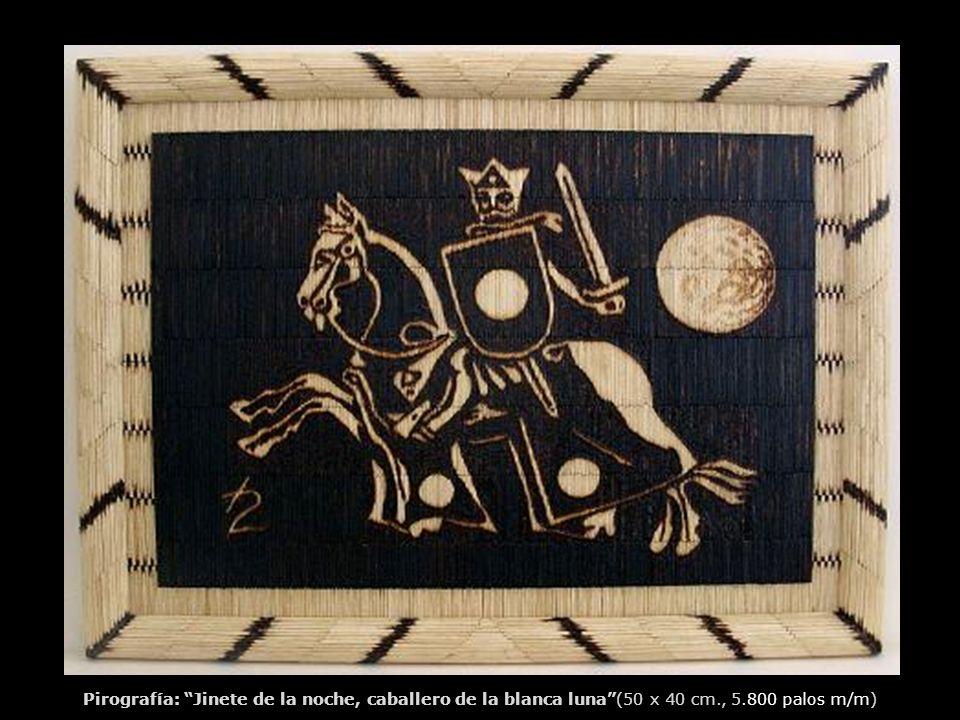 Pirografía: Jinete de la noche, caballero de la blanca luna(50 x 40 cm., 5.800 palos m/m)