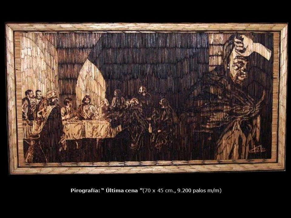 Pirografía: Última cena (70 x 45 cm., 9.200 palos m/m)