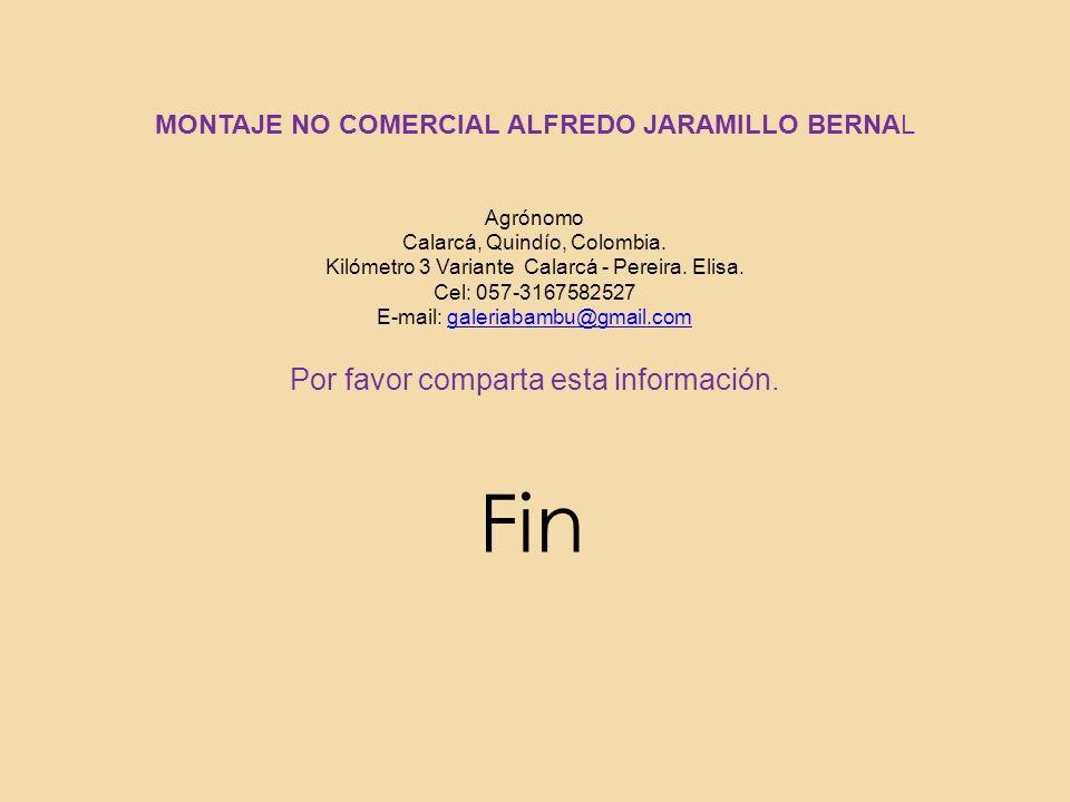 Fin MONTAJE NO COMERCIAL ALFREDO JARAMILLO BERNAL Agrónomo Calarcá, Quindío, Colombia.