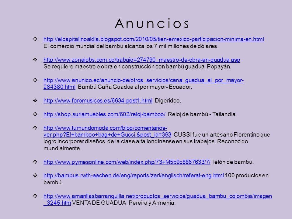 Anuncios http://elcapitalinoaldia.blogspot.com/2010/05/tien-emexico-participacion-minima-en.html El comercio mundial del bambú alcanza los 7 mil millones de dólares.