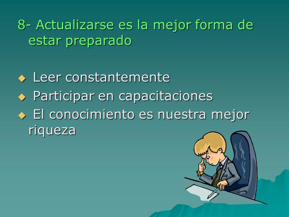 8- Actualizarse es la mejor forma de estar preparado Leer constantemente Leer constantemente Participar en capacitaciones Participar en capacitaciones