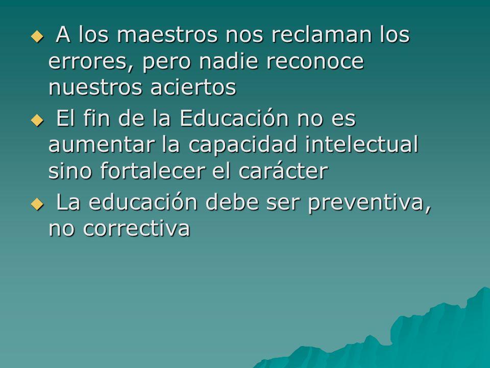 A los maestros nos reclaman los errores, pero nadie reconoce nuestros aciertos A los maestros nos reclaman los errores, pero nadie reconoce nuestros a