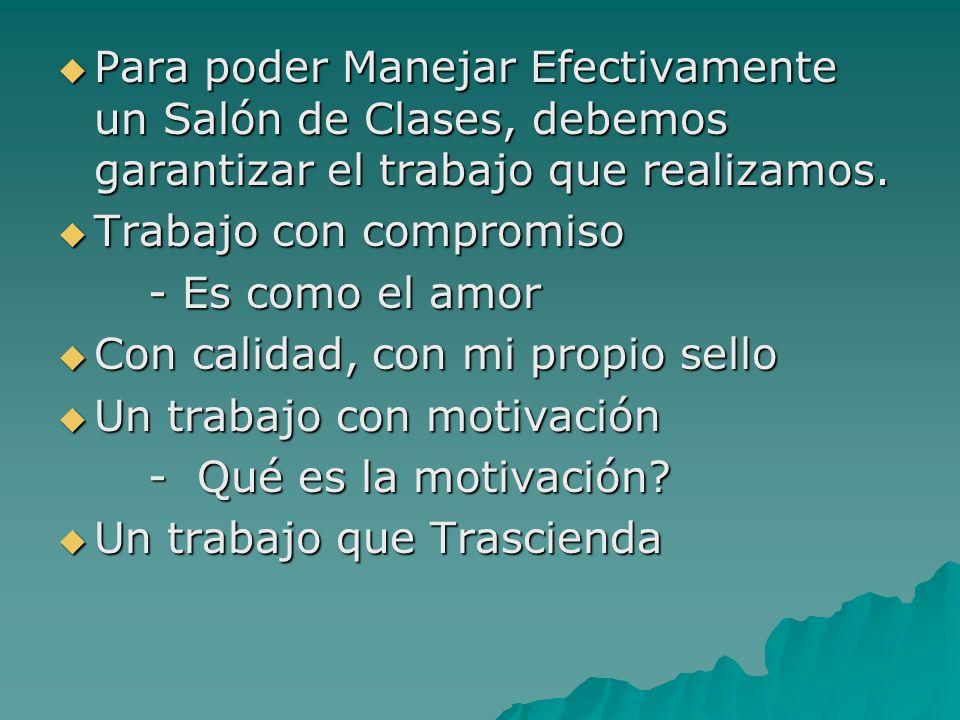 2- Los Alumnos (Manejo del Salón) Los maestros no comenzamos el primer año de magisterio con destrezas innatas de disciplina y manejo del salón de clases.