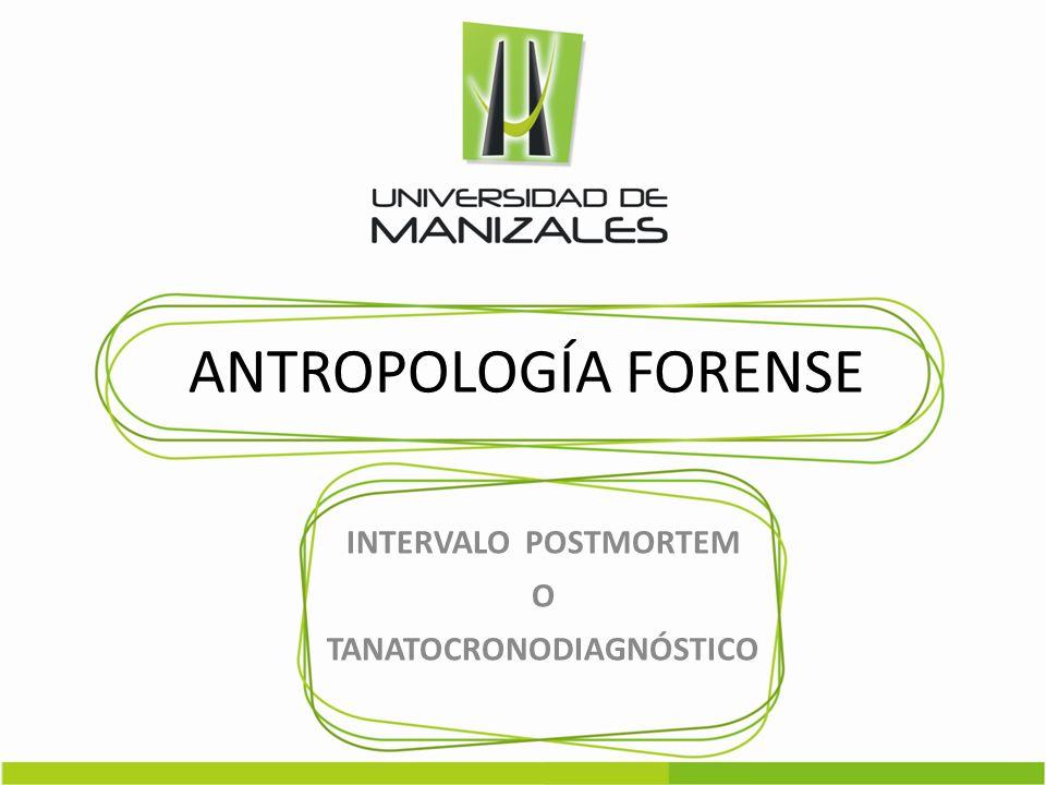 ANTROPOLOGÍA FORENSE INTERVALO POSTMORTEM O TANATOCRONODIAGNÓSTICO