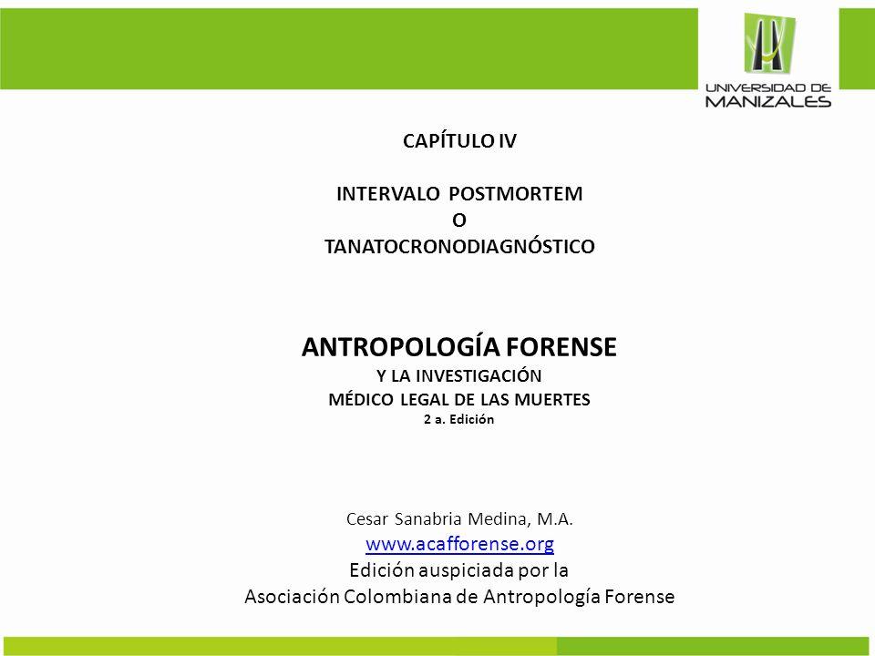 CAPÍTULO IV INTERVALO POSTMORTEM O TANATOCRONODIAGNÓSTICO ANTROPOLOGÍA FORENSE Y LA INVESTIGACIÓN MÉDICO LEGAL DE LAS MUERTES 2 a. Edición Cesar Sanab