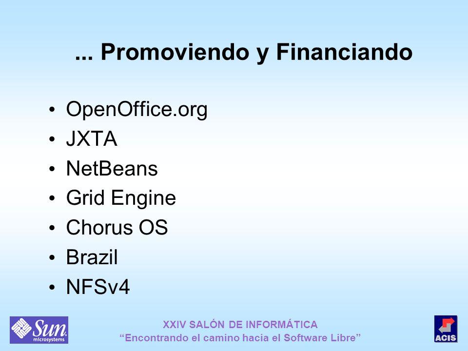 XXIV SALÓN DE INFORMÁTICA Encontrando el camino hacia el Software Libre... Promoviendo y Financiando OpenOffice.org JXTA NetBeans Grid Engine Chorus O