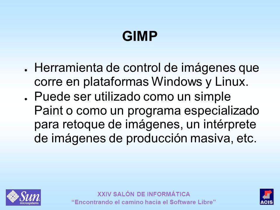GIMP Herramienta de control de imágenes que corre en plataformas Windows y Linux. Puede ser utilizado como un simple Paint o como un programa especial