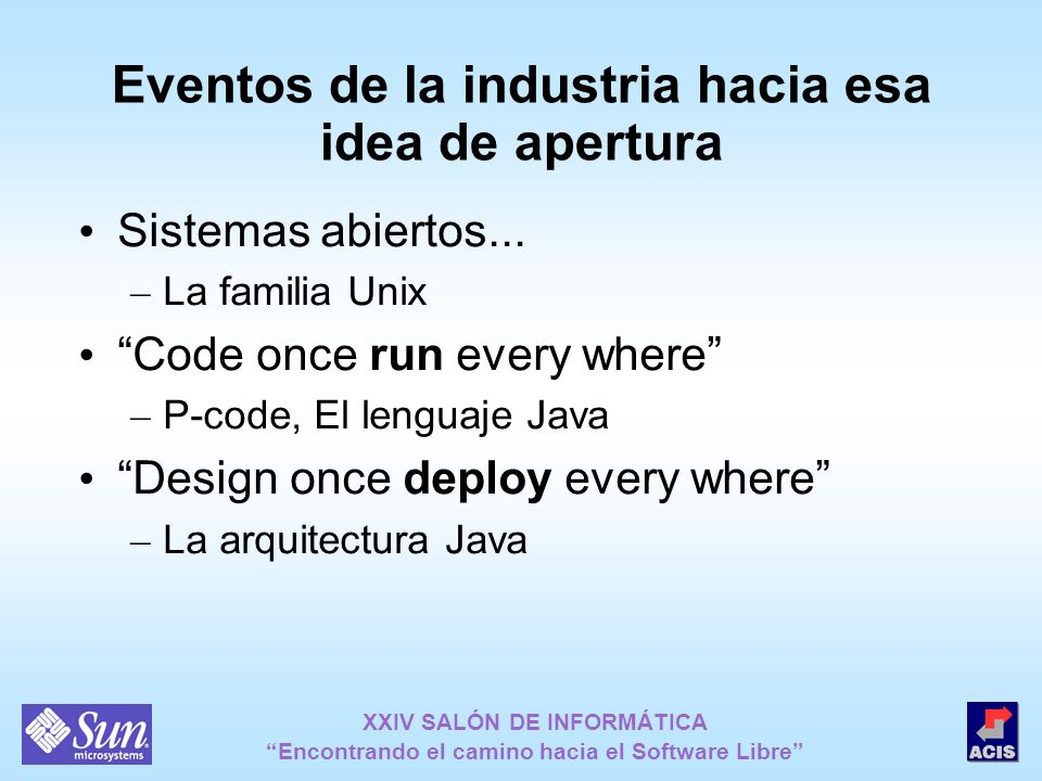 XXIV SALÓN DE INFORMÁTICA Encontrando el camino hacia el Software Libre Eventos de la industria hacia esa idea de apertura Sistemas abiertos... – La f