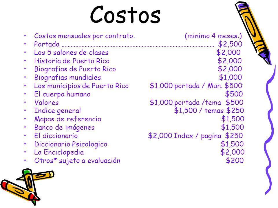 Costos Costos mensuales por contrato. (minimo 4 meses.) Portada ……………………………………………………………………………………… $2,500 Los 5 salones de clases $2,000 Historia de Pu