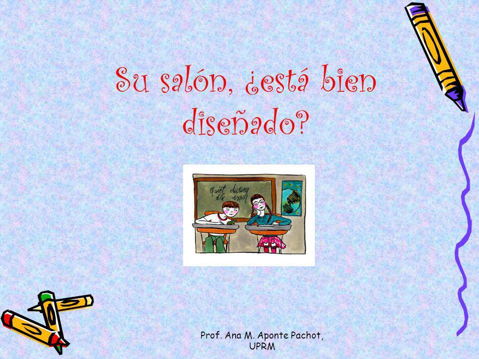 Prof. Ana M. Aponte Pachot, UPRM Su salón, ¿está bien diseñado?