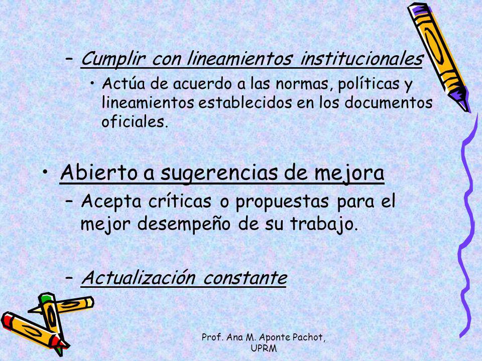 Prof. Ana M. Aponte Pachot, UPRM –Cumplir con lineamientos institucionales Actúa de acuerdo a las normas, políticas y lineamientos establecidos en los