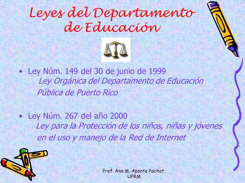 Prof. Ana M. Aponte Pachot, UPRM Leyes del Departamento de Educación Ley Núm. 149 del 30 de junio de 1999 Ley Orgánica del Departamento de Educación P