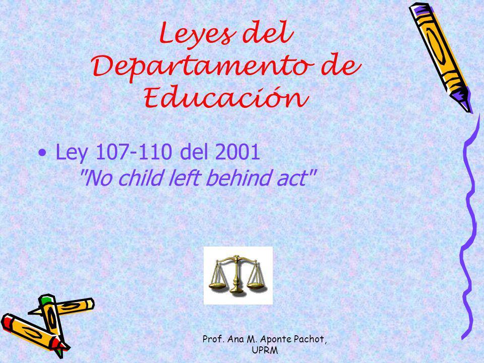 Prof. Ana M. Aponte Pachot, UPRM Leyes del Departamento de Educación Ley 107-110 del 2001