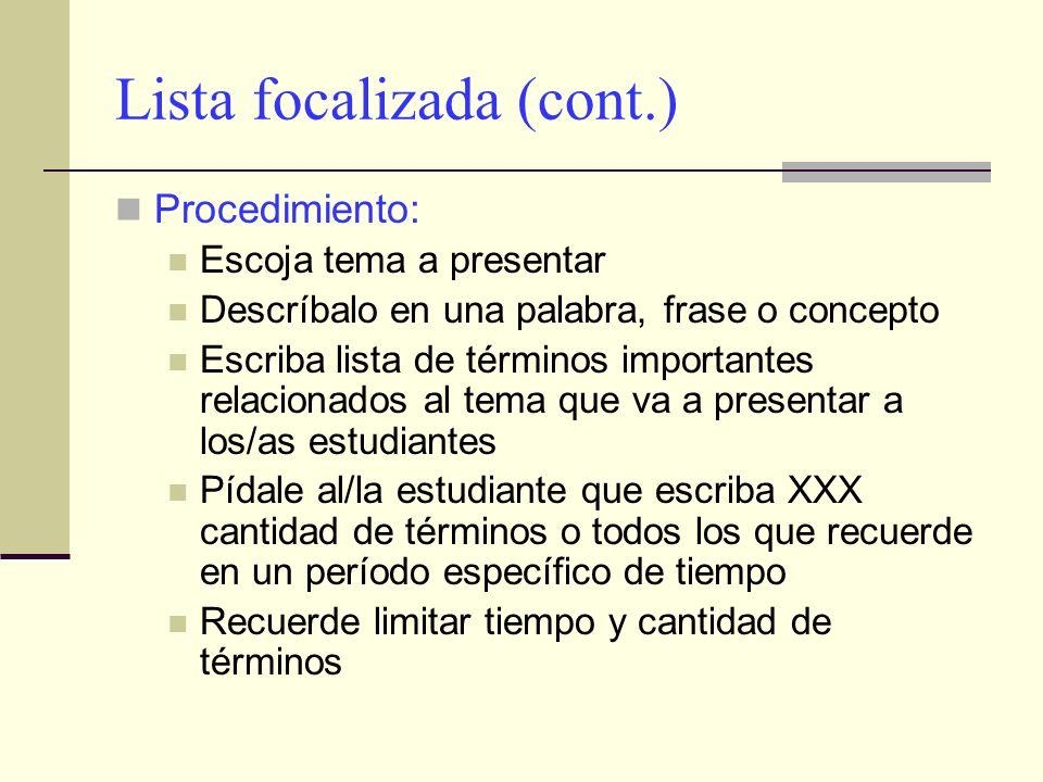 Lista focalizada (cont.) Procedimiento: Escoja tema a presentar Descríbalo en una palabra, frase o concepto Escriba lista de términos importantes rela