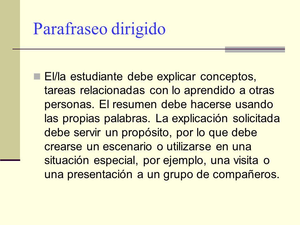 Parafraseo dirigido El/la estudiante debe explicar conceptos, tareas relacionadas con lo aprendido a otras personas. El resumen debe hacerse usando la