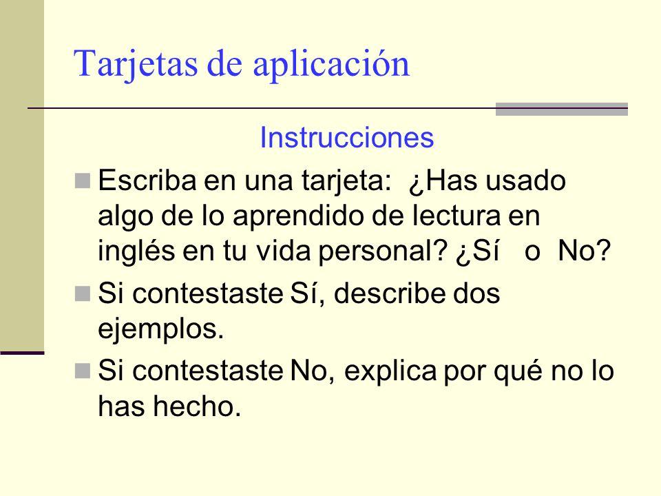 Tarjetas de aplicación Instrucciones Escriba en una tarjeta: ¿Has usado algo de lo aprendido de lectura en inglés en tu vida personal? ¿Sí o No? Si co