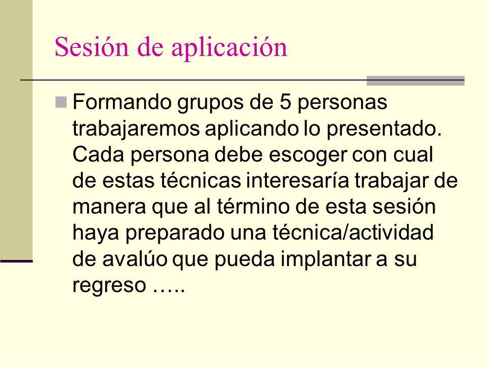 Sesión de aplicación Formando grupos de 5 personas trabajaremos aplicando lo presentado. Cada persona debe escoger con cual de estas técnicas interesa