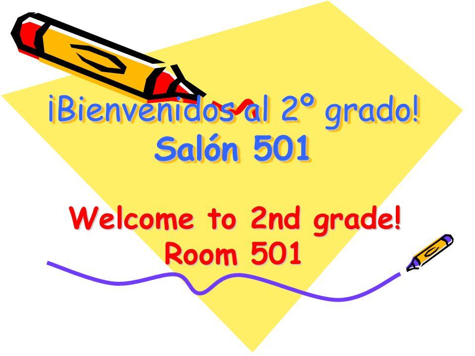 ¡Bienvenidos al 2º grado! Salón 501 Welcome to 2nd grade! Room 501