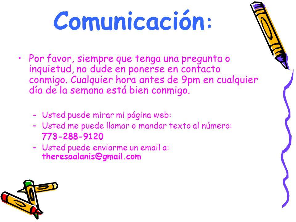 Comunicación : Por favor, siempre que tenga una pregunta o inquietud, no dude en ponerse en contacto conmigo.
