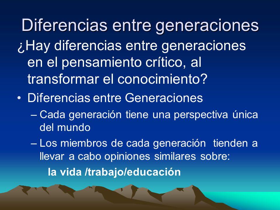 Diferencias entre generaciones ¿Hay diferencias entre generaciones en el pensamiento crítico, al transformar el conocimiento.