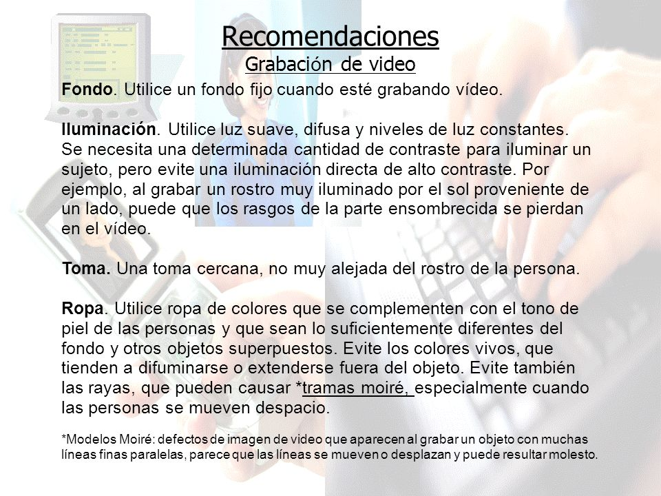 Recomendaciones Grabaci ó n de video Fondo.Utilice un fondo fijo cuando esté grabando vídeo.