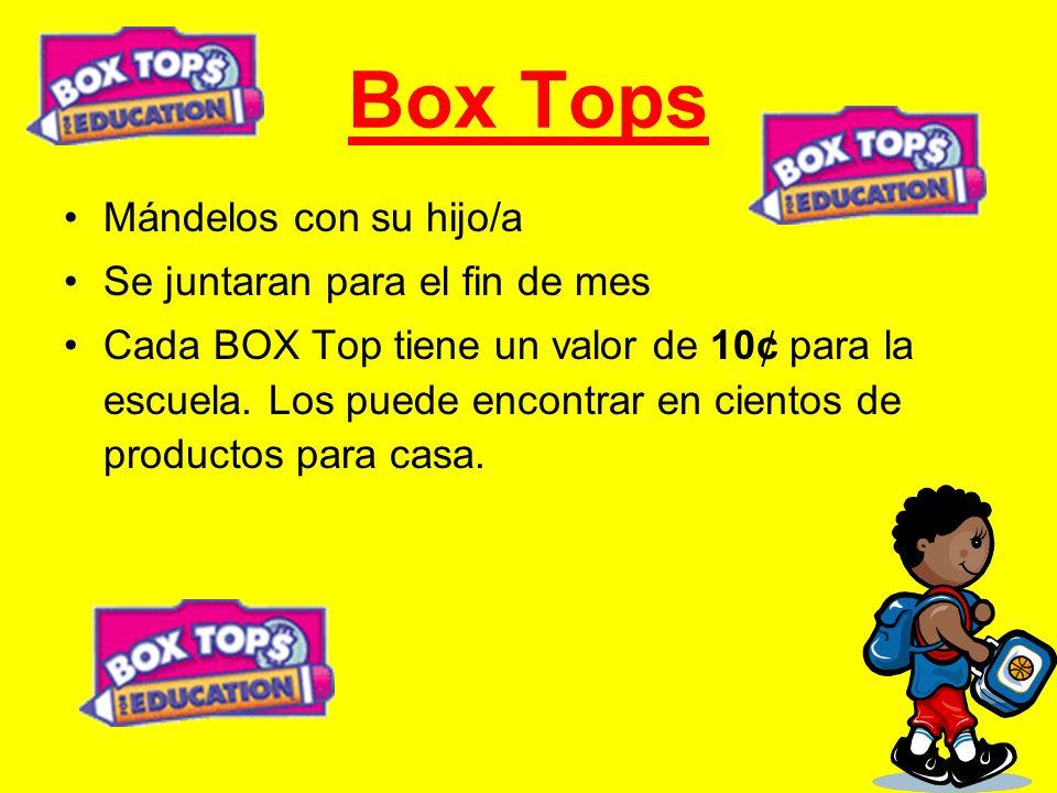 Box Tops Mándelos con su hijo/a Se juntaran para el fin de mes Cada BOX Top tiene un valor de 10¢ para la escuela. Los puede encontrar en cientos de p