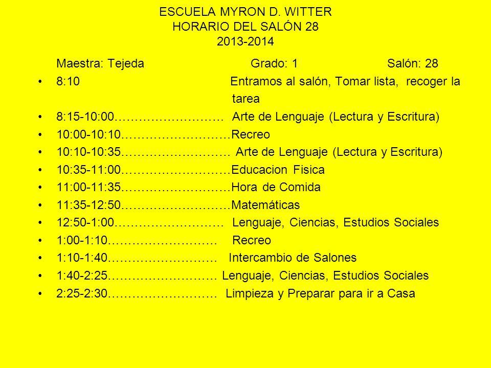ESCUELA MYRON D. WITTER HORARIO DEL SALÓN 28 2013-2014 Maestra: Tejeda Grado: 1 Salón: 28 8:10 Entramos al salón, Tomar lista, recoger la tarea 8:15-1