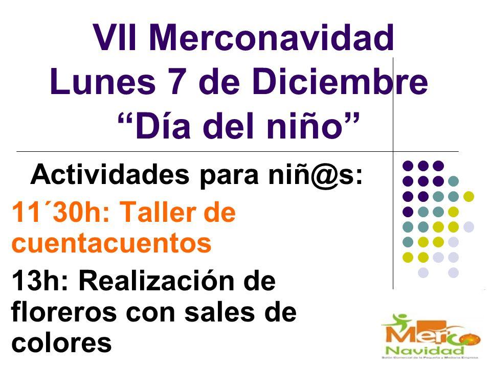 VII Merconavidad Lunes 7 de Diciembre Día del niño Actividades para niñ@s: 11´30h: Taller de cuentacuentos 13h: Realización de floreros con sales de colores
